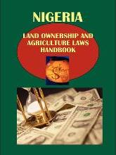 Nigeria Land Ownership and Agriculture Laws Handbook Volume 1 Land Ownership, Regulations and Development