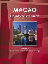 Macao Country Study Guide Volume 4 Government and International Strategy