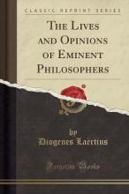 The Lives and Opinions of Eminent Philosophers (Classic Reprint)