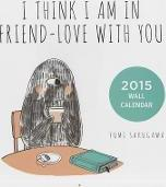 I Think I Am in Friend-Love with You Wall Calendar