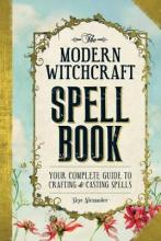 The Modern Witchcraft Spell Book : Skye Alexander : 9781440589232
