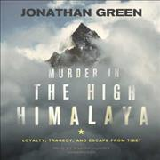 Murder in the High Himalaya  Loyalty, Tragedy, and Escape from Tibet