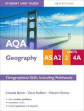 AQA AS/A2 Geography Student Unit Guide: Unit 2 and 4a New Edition Geographical Skills including Fieldwork