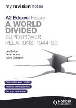 My Revision Notes Edexcel A2 History: a World Divided: Superpower Relations, 1944-90