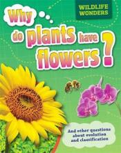 Wildlife Wonders: Why Do Plants Have Flowers?
