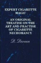 Expert Cigarette Magic - An Original Treatise On The Art And Practise Of Cigarette Necromancy