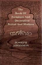 The Book Of Furniture And Decoration - Period And Modern