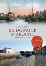 Bridgwater & Around Through Time