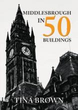 Middlesbrough in 50 Buildings