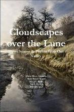 Cloudscapes Over the Lune: Short Stories & Poems from Our Valley