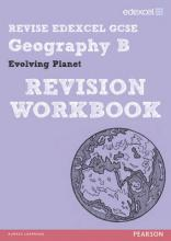 REVISE Edexcel: Edexcel GCSE Geography B Evolving Planet Revision Workbook