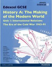 Edexcel GCSE History A the Making of the Modern World: Unit 1 International Relations: The Era of the Cold War 1943-91 SB 2013