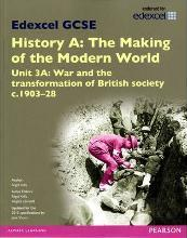 Edexcel GCSE History A The Making of the Modern World: Unit 3A War and the transformation of British society c1903-28 SB 2013