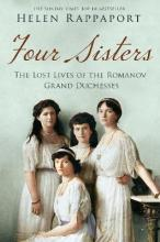 Four Sisters:The Lost Lives of the Romanov Grand Duchesses