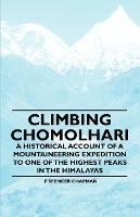 Climbing Chomolhari - A Historical Account of a Mountaineering Expedition to One of the Highest Peaks in the Himalayas