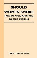 Should Women Smoke - How to Avoid and How to Quit Smoking