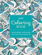 Posh Adult Coloring Book: Soothing Designs for Fun & Relaxation