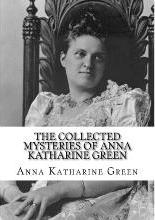 The Collected Mysteries of Anna Katharine Green
