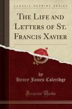 The Life and Letters of St. Francis Xavier (Classic Reprint)