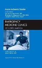 Acute Ischemic Stroke, An Issue of Emergency Medicine Clinics