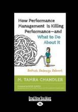 How Performance Management Is Killing Performance�and What to Do About It