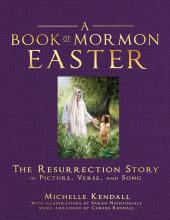 Book of Mormon Easter: The Resurrection Story in Picture, Verse and Song