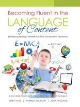 Becoming Fluent in the Language of Content: Developing Strategic Readers as Critical Consumers of Information