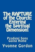 The Rapture of the Church; Entering the Spiritual Dimension!