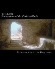 Thlg101 Foundations of the Christian Faith
