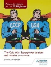 The Access to History for the IB Diploma: The Cold War: Superpower Tensions and Rivalries