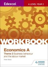 Edexcel A-Level Economics Theme 3 Workbook: Business behaviour and the labour market