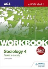 AQA Sociology for A Level Workbook 4: Beliefs in Society
