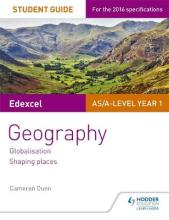 Edexcel AS/A-Level Geography Student Guide 2: Globalisation; Shaping Places: Student guide 2