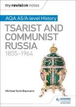 My Revision Notes: AQA AS/A-Level History: Tsarist and Communist Russia, 1855-1964