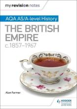 My Revision Notes: AQA AS/A-Level History the British Empire, C1857-1967