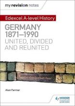 My Revision Notes: Edexcel A Level History: Germany, 1871-1990: United, Divided and Reunited