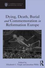 Dying, Death, Burial and Commemoration in Reformation Europe