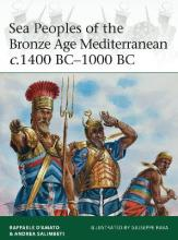 Sea Peoples of the Bronze Age Mediterranean C.1400 BC-1000 BC