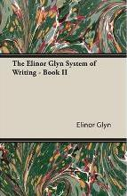The Elinor Glyn System of Writing - Book II