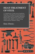 Heat-Treatment of Steel - A Comprehensive Treatise on the Hardening, Tempering, Annealing and Casehardening of Various Kinds of Steel, Including High-Speed, High-Carbon, Alloy and Low Carbon Steels, Together with Chapters on Heat-Treating Furnaces and on