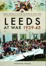 Leeds at War 1939 - 1945