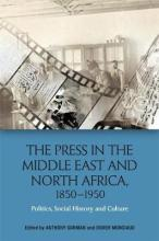 The Press in the Middle East and North Africa, 1850-1950