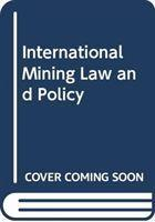 INTERNATIONAL MINING LAW AND POLICY