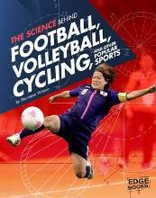 The Science Behind Football, Volleyball, Cycling and Other Popular Sports