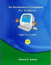 An Introduction to Computers for Children - Ages 5 to 8 Years