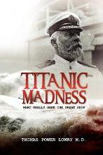 Titanic Madness-What Really Sank the Great Ship
