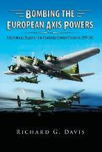 Bombing the European Axis Powers - A Historical Digest of the Combined Bomber Offensive 1939-1945