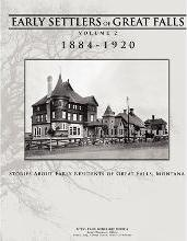 Early Settlers of Great Falls 1884-1920 Volume 2