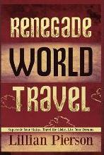 Renegade World Travel - Supersede Your Status, Travel the Globe, Live Your Dreams