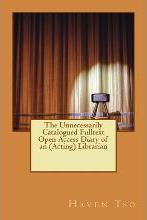 The Unnecessarily Catalogued Fulltext Open Access Diary of an (Acting) Librarian